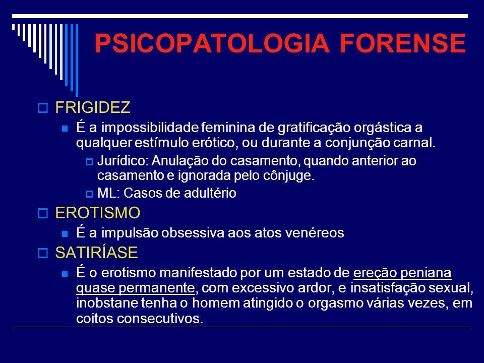 PSICOPATOLOGIA FORENSE FRIGIDEZ É a impossibilidade feminina de gratificação orgástica a qualquer estímulo erótico, ou durante a conjunção carnal. Jur