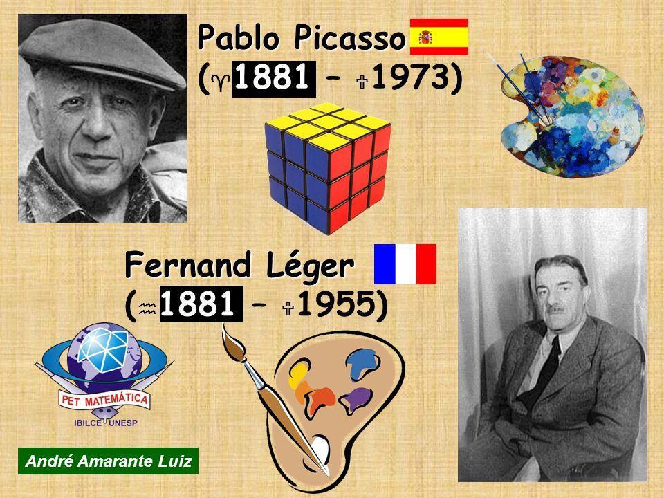 Fernand Léger Fernand Léger ( 1881 – 1955) Pablo Picasso Pablo Picasso ( 1881 – 1973) André Amarante Luiz