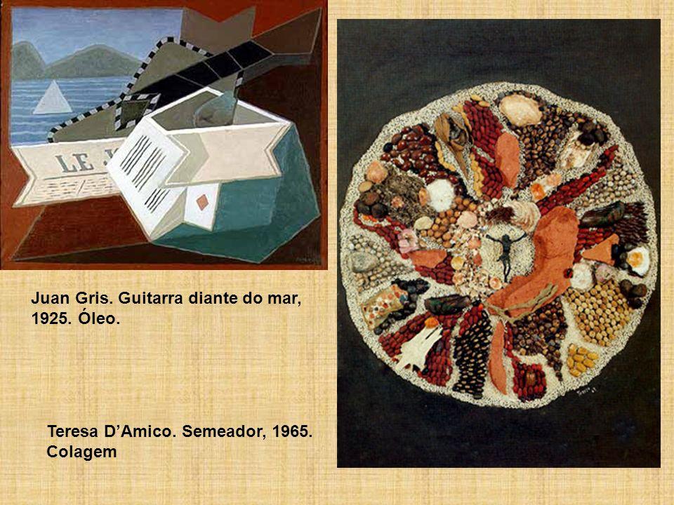 Teresa DAmico. Semeador, 1965. Colagem Juan Gris. Guitarra diante do mar, 1925. Óleo.