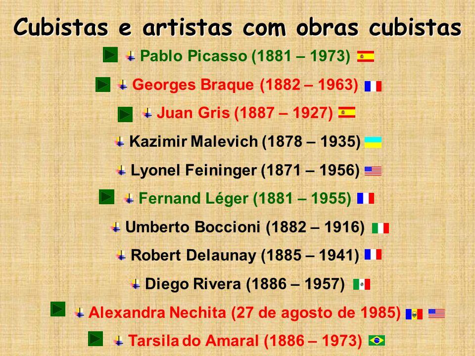 Cubistas e artistas com obras cubistas Pablo Picasso (1881 – 1973) Georges Braque (1882 – 1963) Juan Gris (1887 – 1927) Kazimir Malevich (1878 – 1935)