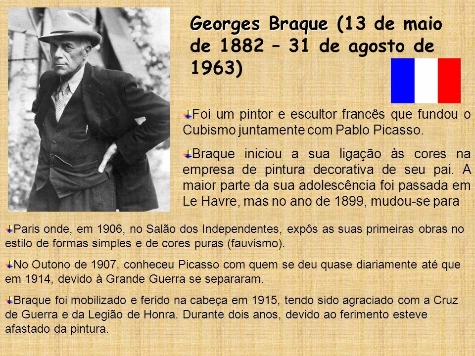 Georges Braque Georges Braque (13 de maio de 1882 – 31 de agosto de 1963) Foi um pintor e escultor francês que fundou o Cubismo juntamente com Pablo P
