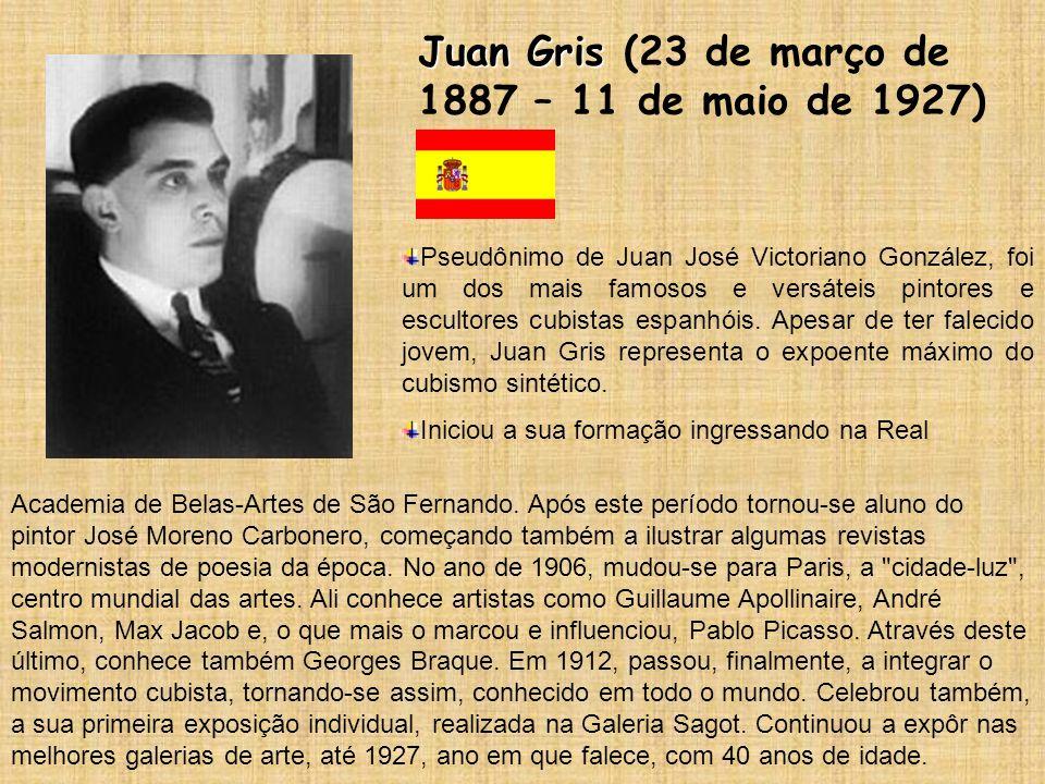 Juan Gris Juan Gris (23 de março de 1887 – 11 de maio de 1927) Pseudônimo de Juan José Victoriano González, foi um dos mais famosos e versáteis pintor