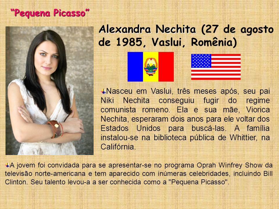 Alexandra Nechita Alexandra Nechita (27 de agosto de 1985, Vaslui, Romênia) Nasceu em Vaslui, três meses após, seu pai Niki Nechita conseguiu fugir do