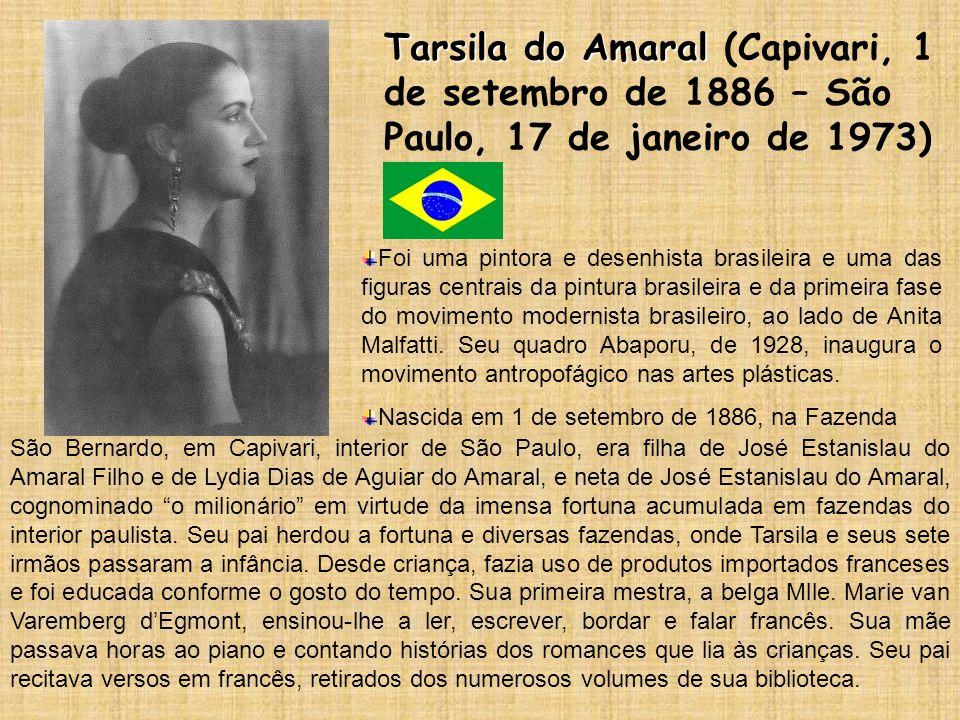 Tarsila do Amaral Tarsila do Amaral (Capivari, 1 de setembro de 1886 – São Paulo, 17 de janeiro de 1973) Foi uma pintora e desenhista brasileira e uma
