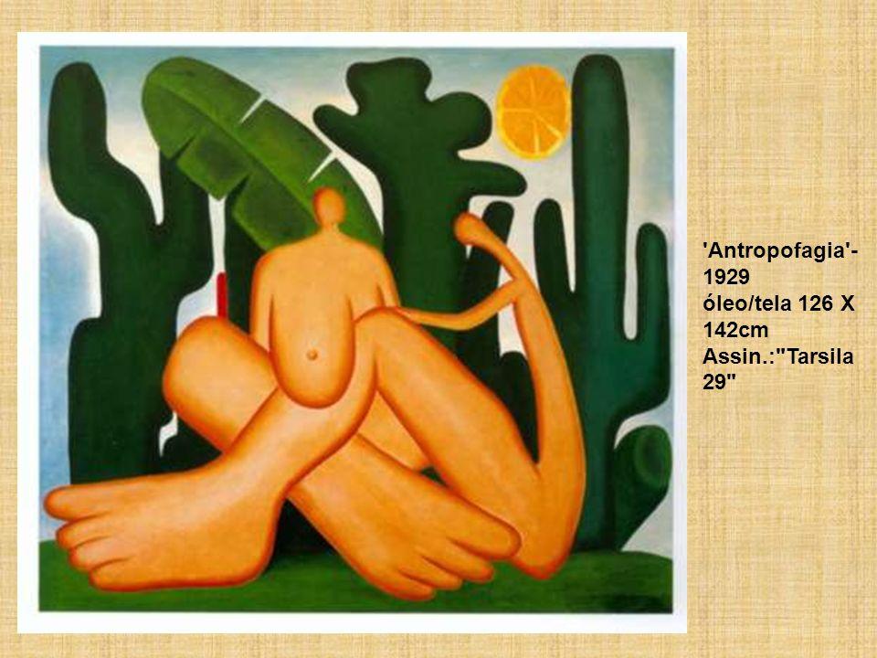 Antropofagia - 1929 óleo/tela 126 X 142cm Assin.: Tarsila 29
