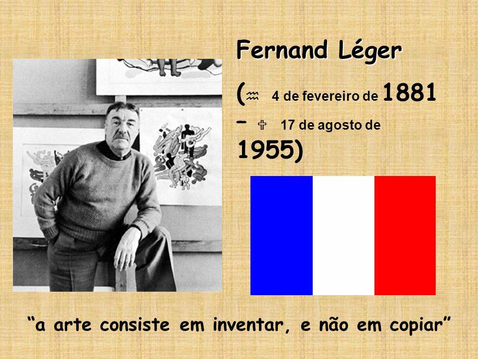Fernand Léger ( 4 de fevereiro de 1881 – 17 de agosto de 1955) a arte consiste em inventar, e não em copiar