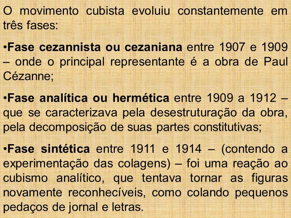 O movimento cubista evoluiu constantemente em três fases: Fase cezannista ou cezaniana entre 1907 e 1909 – onde o principal representante é a obra de