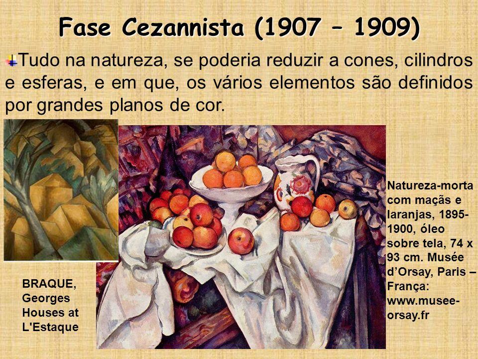 Fase Cezannista (1907 – 1909) Tudo na natureza, se poderia reduzir a cones, cilindros e esferas, e em que, os vários elementos são definidos por grand