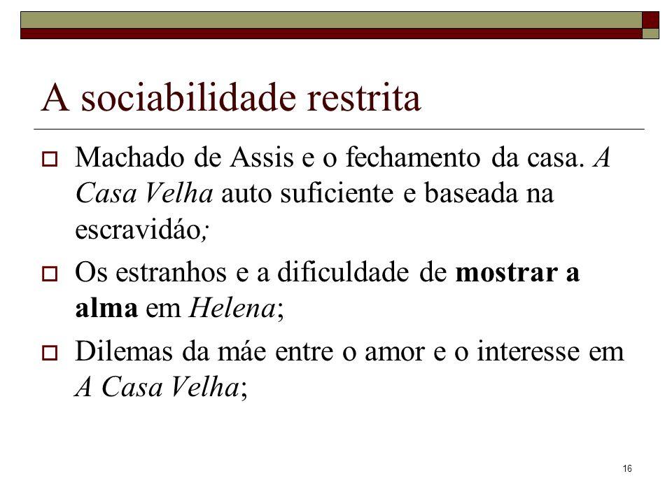16 A sociabilidade restrita Machado de Assis e o fechamento da casa. A Casa Velha auto suficiente e baseada na escravidáo; Os estranhos e a dificuldad
