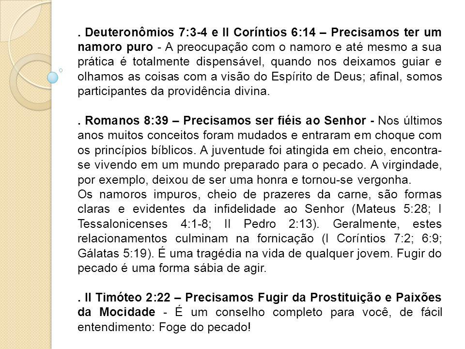 . Deuteronômios 7:3-4 e II Coríntios 6:14 – Precisamos ter um namoro puro - A preocupação com o namoro e até mesmo a sua prática é totalmente dispensá