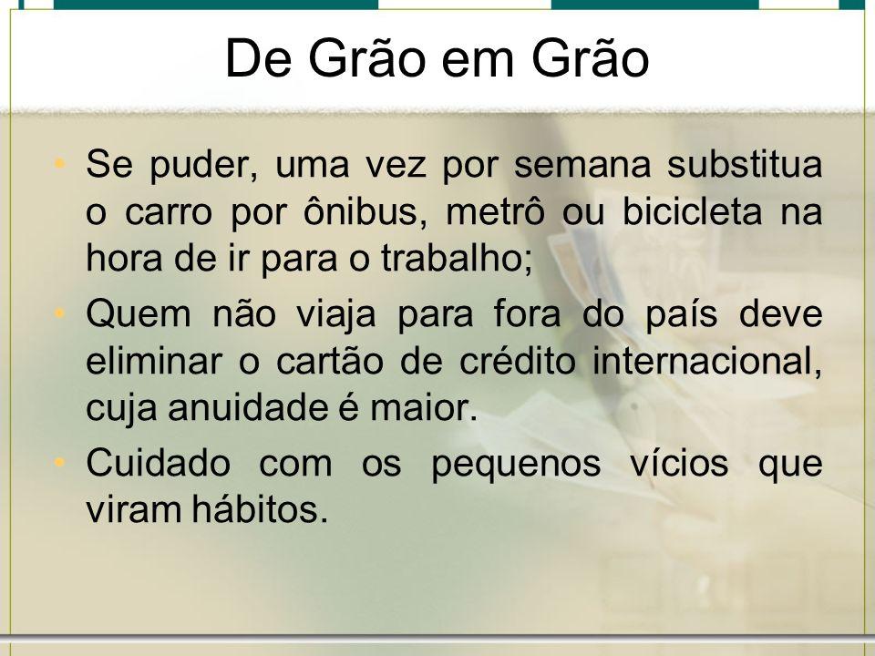 De Grão em Grão Se puder, uma vez por semana substitua o carro por ônibus, metrô ou bicicleta na hora de ir para o trabalho; Quem não viaja para fora