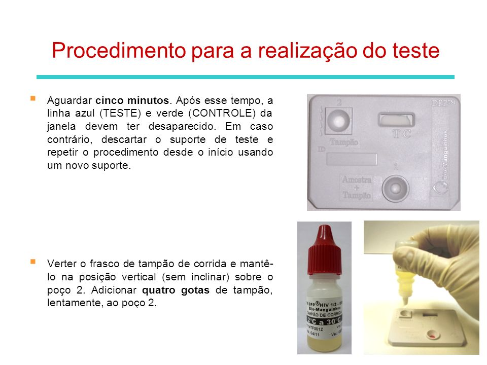 Deixar o teste correr por 10 minutos após a adição do tampão ao poço 2 a temperatura entre 15 a 25°C.
