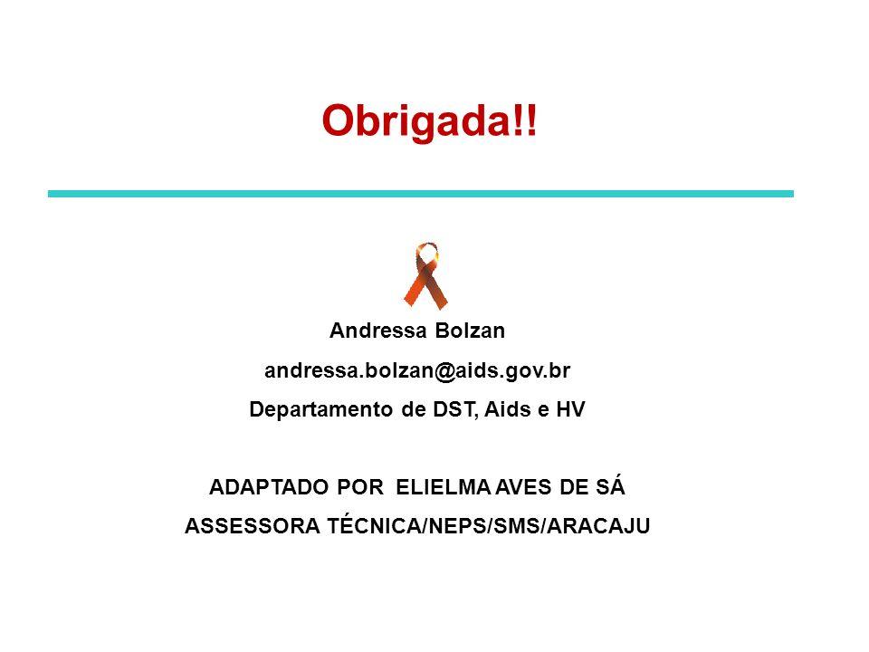 Andressa Bolzan andressa.bolzan@aids.gov.br Departamento de DST, Aids e HV ADAPTADO POR ELIELMA AVES DE SÁ ASSESSORA TÉCNICA/NEPS/SMS/ARACAJU Obrigada!!