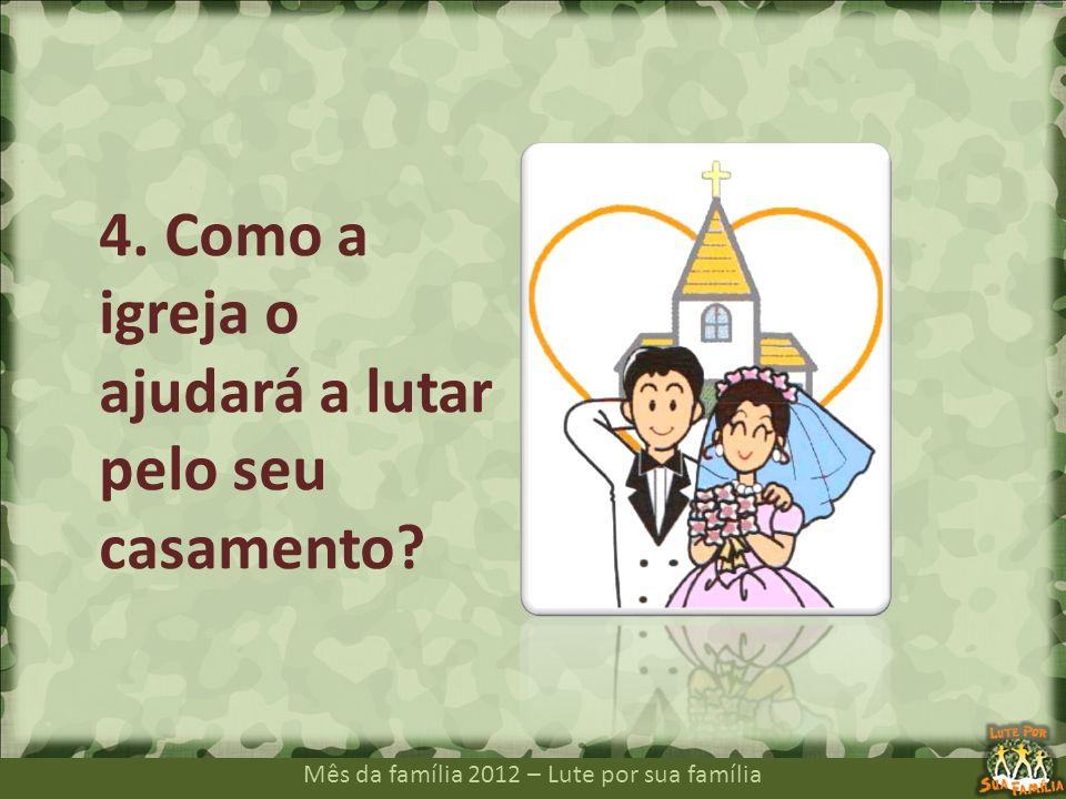 Mês da família 2012 – Lute por sua família 4. Como a igreja o ajudará a lutar pelo seu casamento?