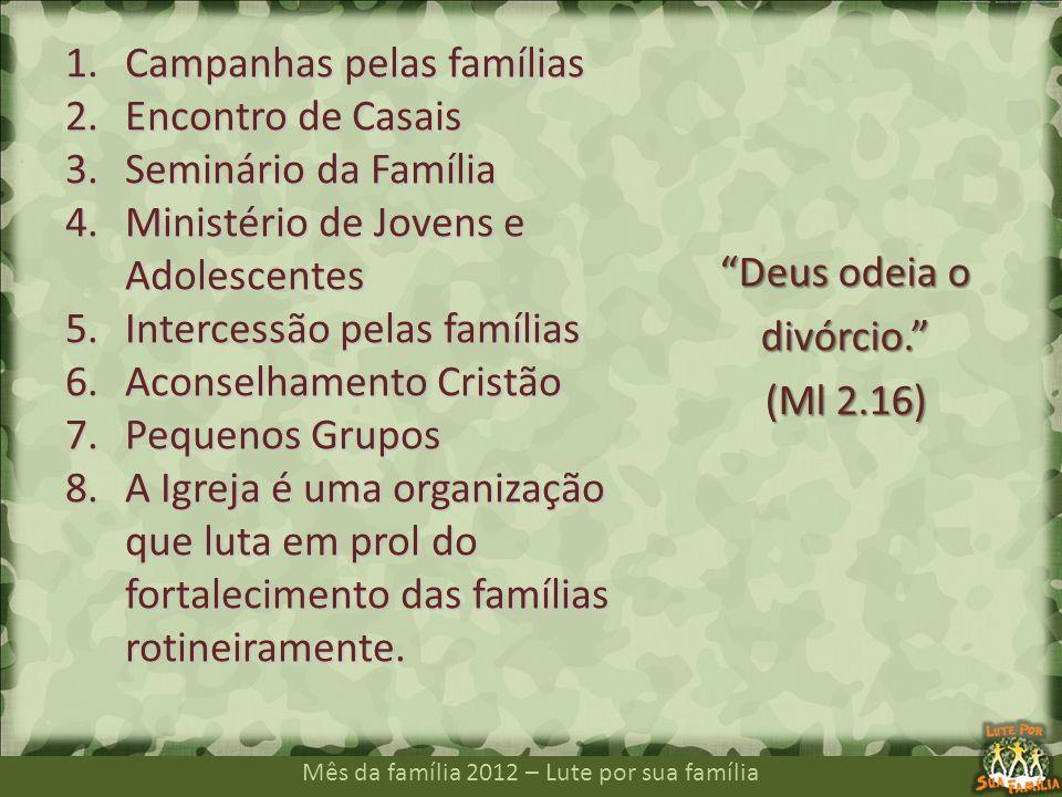 Mês da família 2012 – Lute por sua família Deus odeia o divórcio. (Ml 2.16) 1.Campanhas pelas famílias 2.Encontro de Casais 3.Seminário da Família 4.M