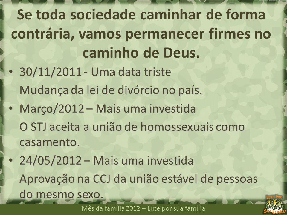 Mês da família 2012 – Lute por sua família 30/11/2011 - Uma data triste 30/11/2011 - Uma data triste Mudança da lei de divórcio no país. Março/2012 –