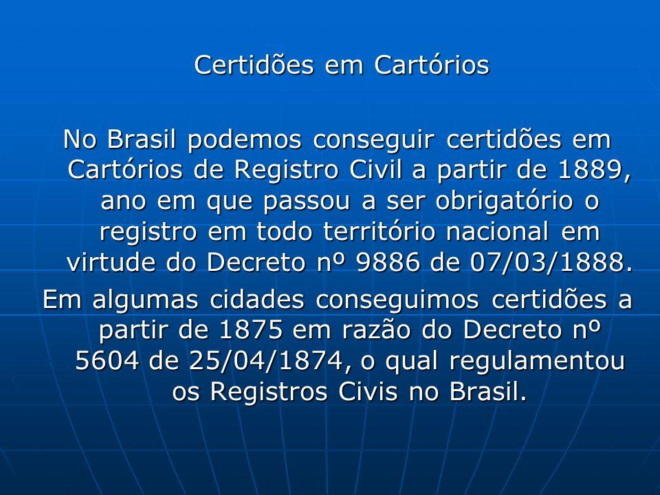 Certidões em Cartórios Certidões em Cartórios No Brasil podemos conseguir certidões em Cartórios de Registro Civil a partir de 1889, ano em que passou