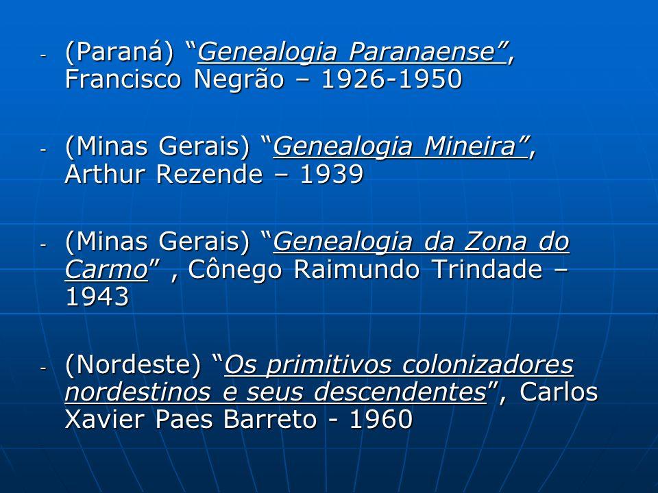 - (Paraná) Genealogia Paranaense, Francisco Negrão – 1926-1950 - (Minas Gerais) Genealogia Mineira, Arthur Rezende – 1939 - (Minas Gerais) Genealogia