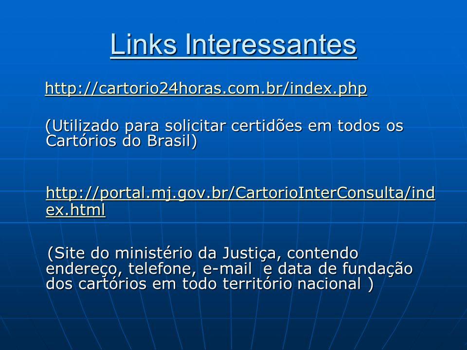 Links Interessantes http://cartorio24horas.com.br/index.php http://cartorio24horas.com.br/index.phphttp://cartorio24horas.com.br/index.php (Utilizado