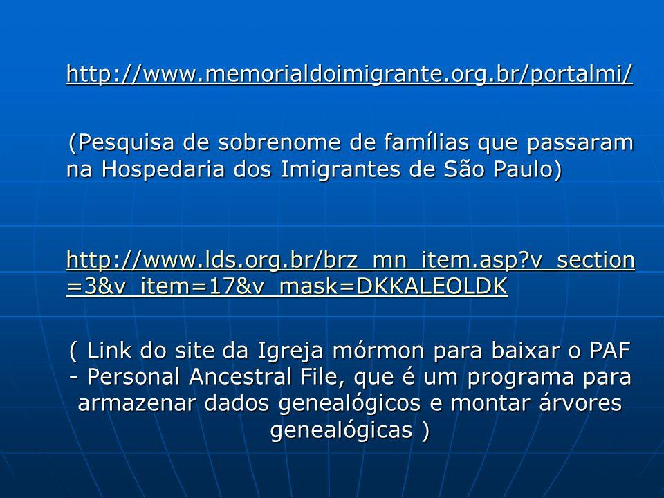 http://www.memorialdoimigrante.org.br/portalmi/ http://www.memorialdoimigrante.org.br/portalmi/ (Pesquisa de sobrenome de famílias que passaram na Hos
