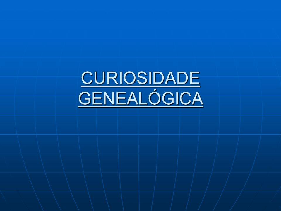 CURIOSIDADE GENEALÓGICA