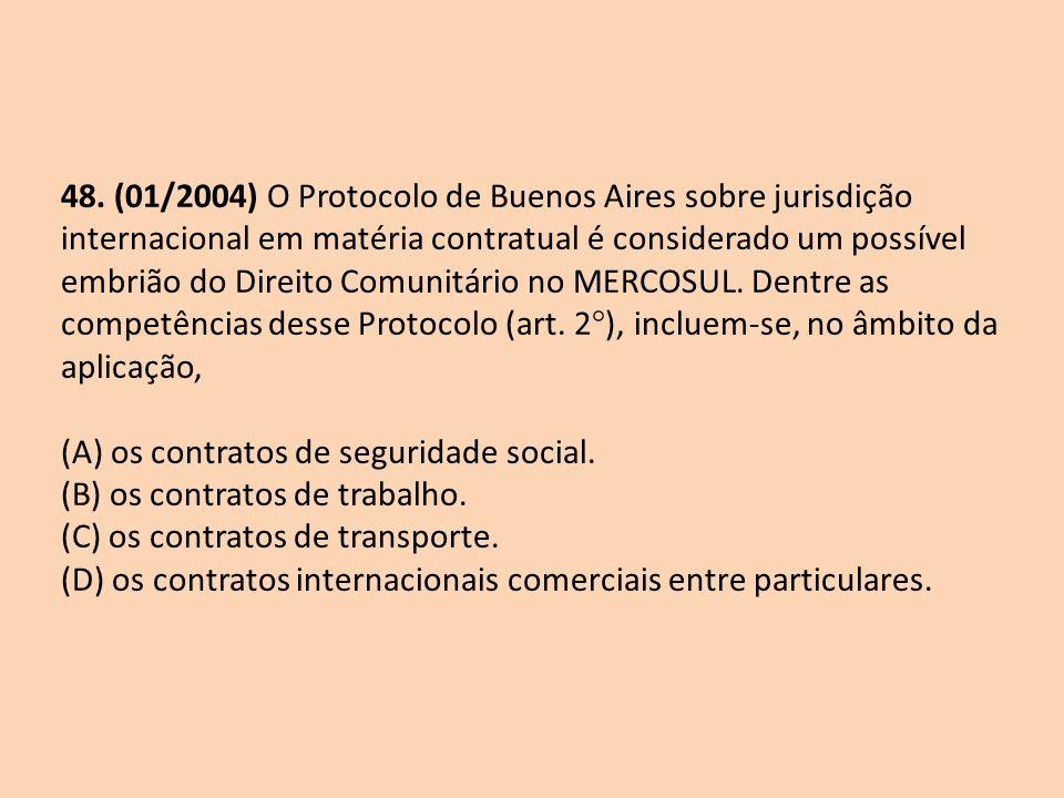 48. (01/2004) O Protocolo de Buenos Aires sobre jurisdição internacional em matéria contratual é considerado um possível embrião do Direito Comunitári