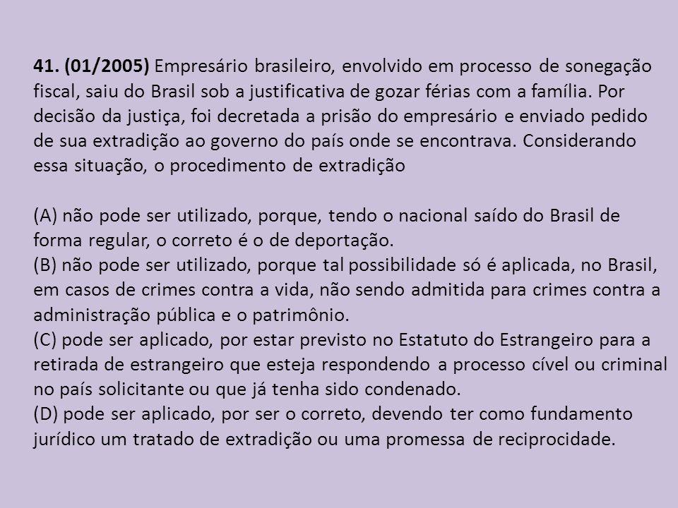 41. (01/2005) Empresário brasileiro, envolvido em processo de sonegação fiscal, saiu do Brasil sob a justificativa de gozar férias com a família. Por