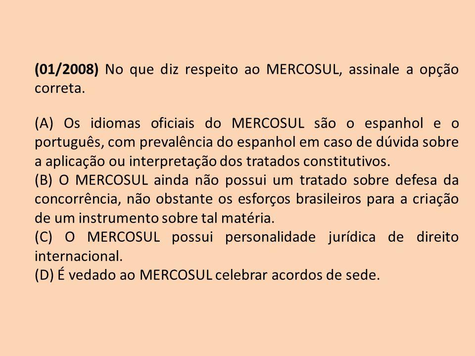 (01/2008) No que diz respeito ao MERCOSUL, assinale a opção correta. (A) Os idiomas oficiais do MERCOSUL são o espanhol e o português, com prevalência