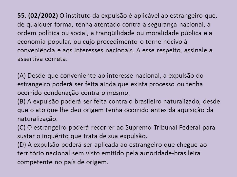 55. (02/2002) O instituto da expulsão é aplicável ao estrangeiro que, de qualquer forma, tenha atentado contra a segurança nacional, a ordem política