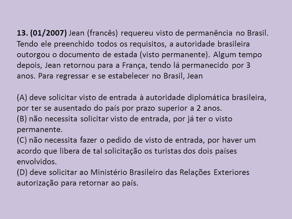 13. (01/2007) Jean (francês) requereu visto de permanência no Brasil. Tendo ele preenchido todos os requisitos, a autoridade brasileira outorgou o doc