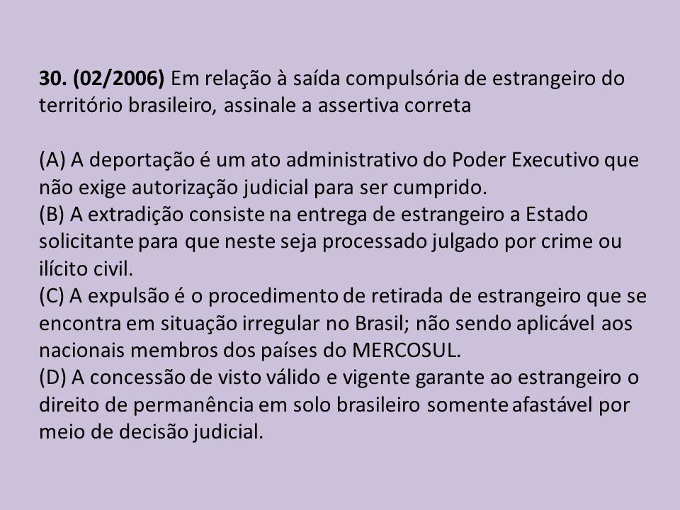 30. (02/2006) Em relação à saída compulsória de estrangeiro do território brasileiro, assinale a assertiva correta (A) A deportação é um ato administr