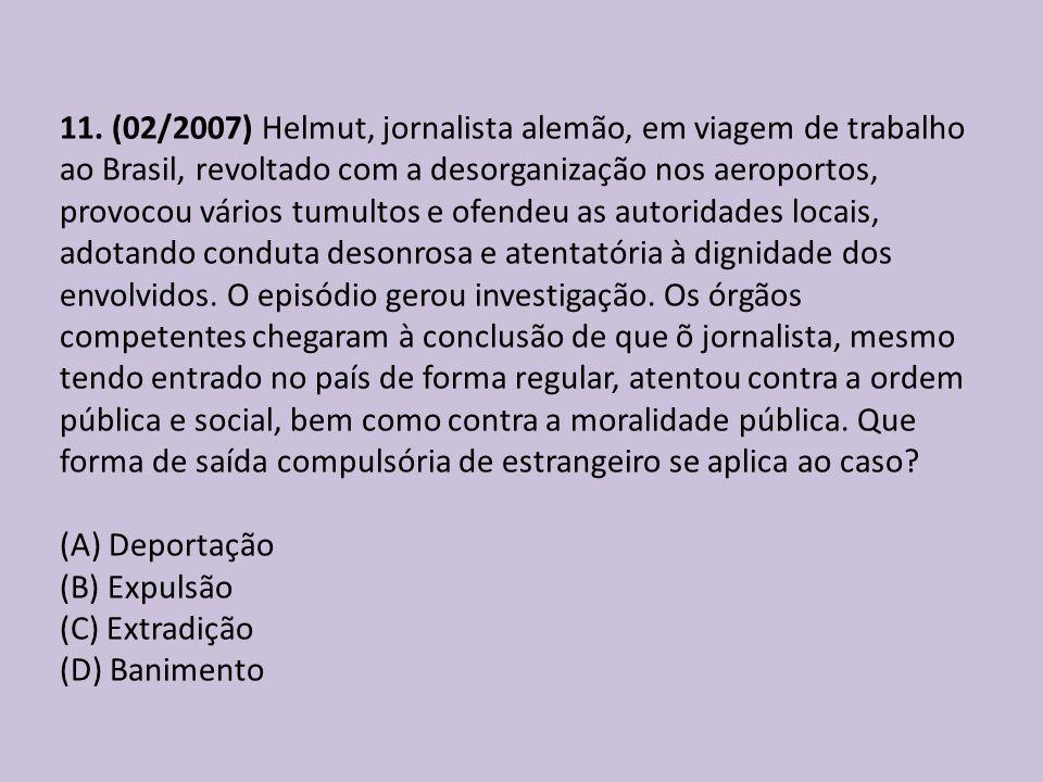 11. (02/2007) Helmut, jornalista alemão, em viagem de trabalho ao Brasil, revoltado com a desorganização nos aeroportos, provocou vários tumultos e of