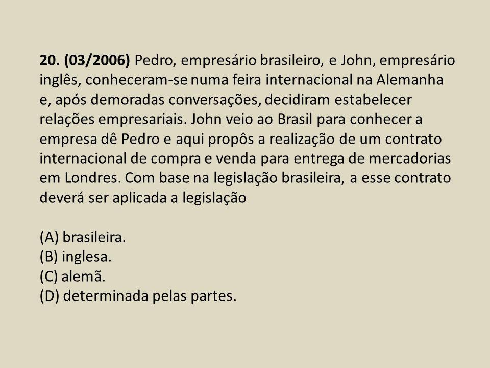 20. (03/2006) Pedro, empresário brasileiro, e John, empresário inglês, conheceram-se numa feira internacional na Alemanha e, após demoradas conversaçõ
