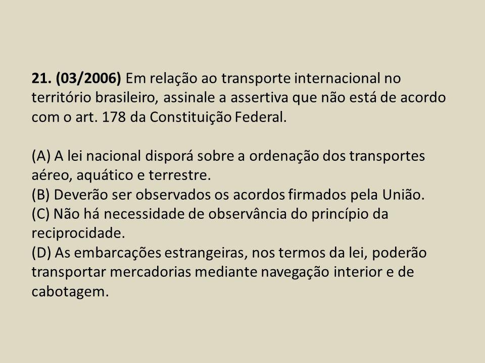 21. (03/2006) Em relação ao transporte internacional no território brasileiro, assinale a assertiva que não está de acordo com o art. 178 da Constitui