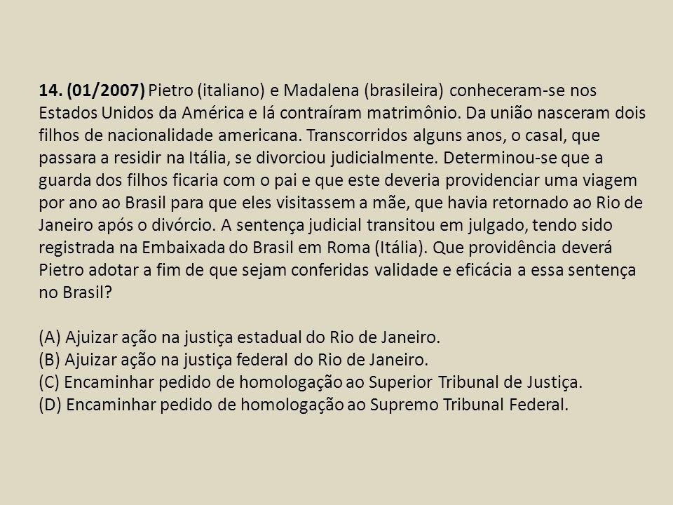 14. (01/2007) Pietro (italiano) e Madalena (brasileira) conheceram-se nos Estados Unidos da América e lá contraíram matrimônio. Da união nasceram dois