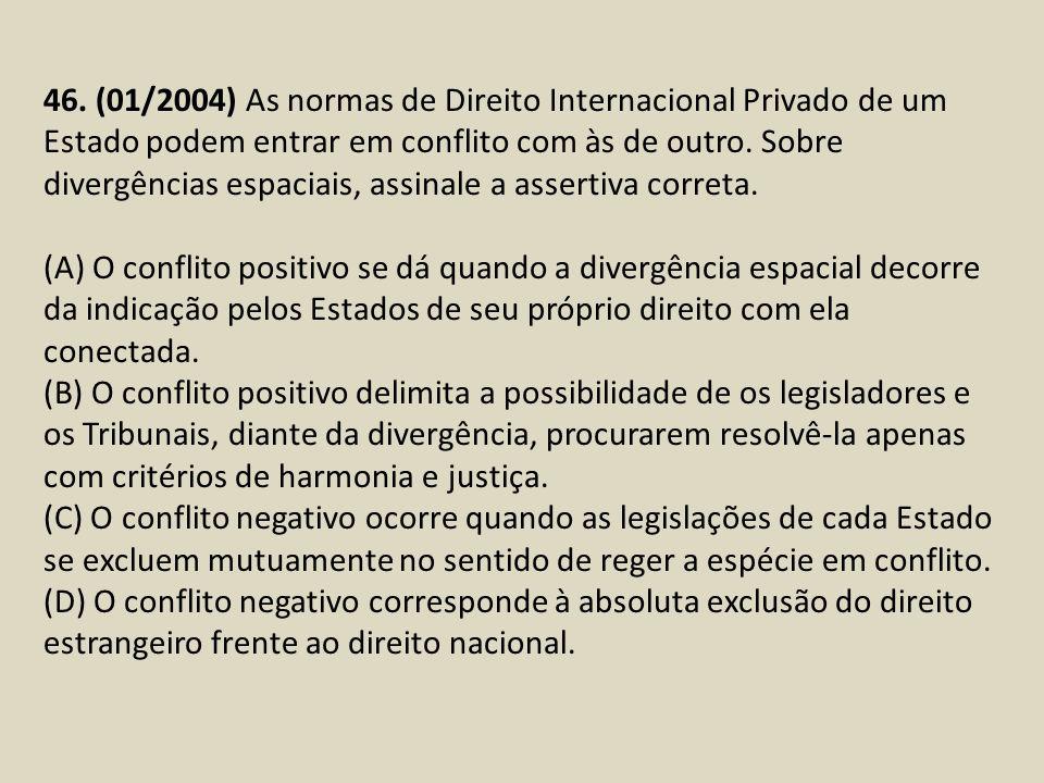 46. (01/2004) As normas de Direito Internacional Privado de um Estado podem entrar em conflito com às de outro. Sobre divergências espaciais, assinale