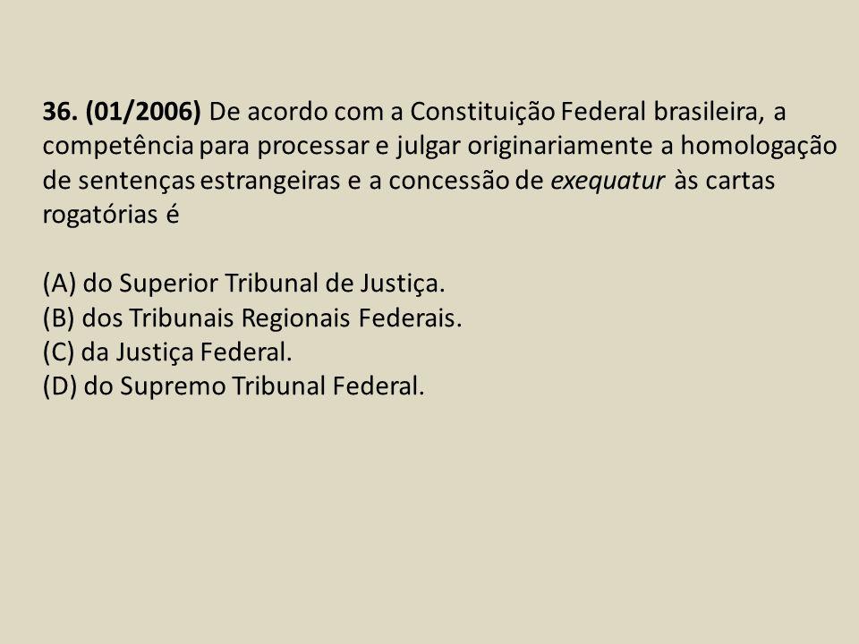 36. (01/2006) De acordo com a Constituição Federal brasileira, a competência para processar e julgar originariamente a homologação de sentenças estran
