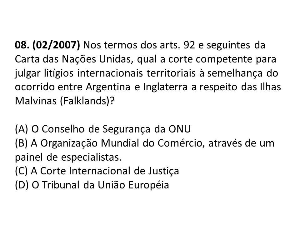 08. (02/2007) Nos termos dos arts. 92 e seguintes da Carta das Nações Unidas, qual a corte competente para julgar litígios internacionais territoriais