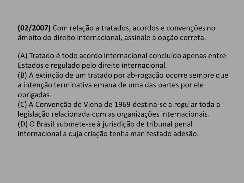 (02/2007) Com relação a tratados, acordos e convenções no âmbito do direito internacional, assinale a opção correta. (A) Tratado é todo acordo interna