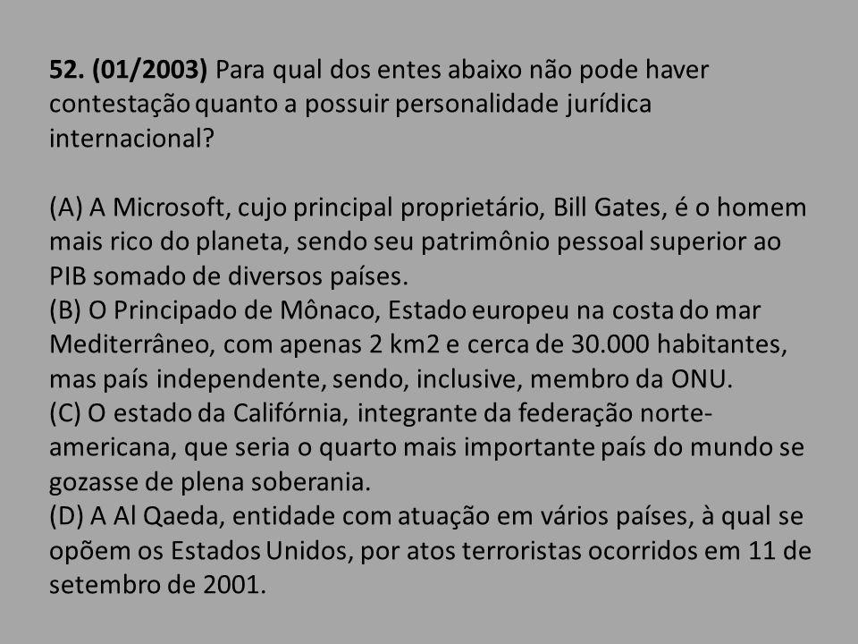 52. (01/2003) Para qual dos entes abaixo não pode haver contestação quanto a possuir personalidade jurídica internacional? (A) A Microsoft, cujo princ