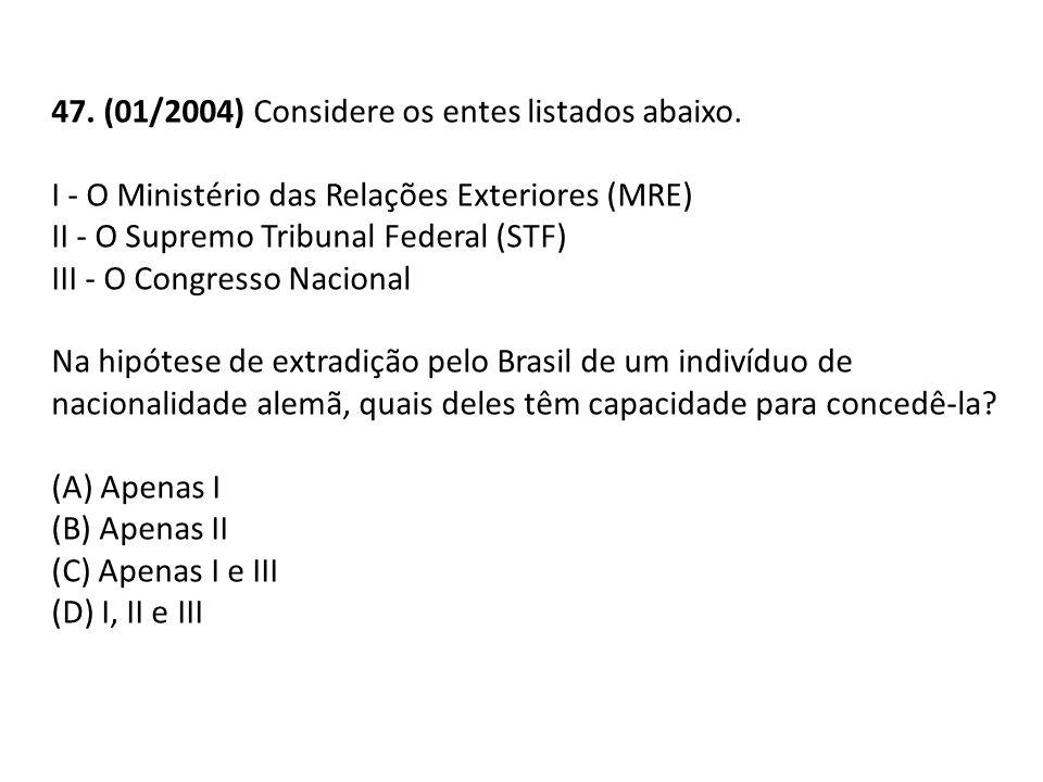 47. (01/2004) Considere os entes listados abaixo. I - O Ministério das Relações Exteriores (MRE) II - O Supremo Tribunal Federal (STF) III - O Congres