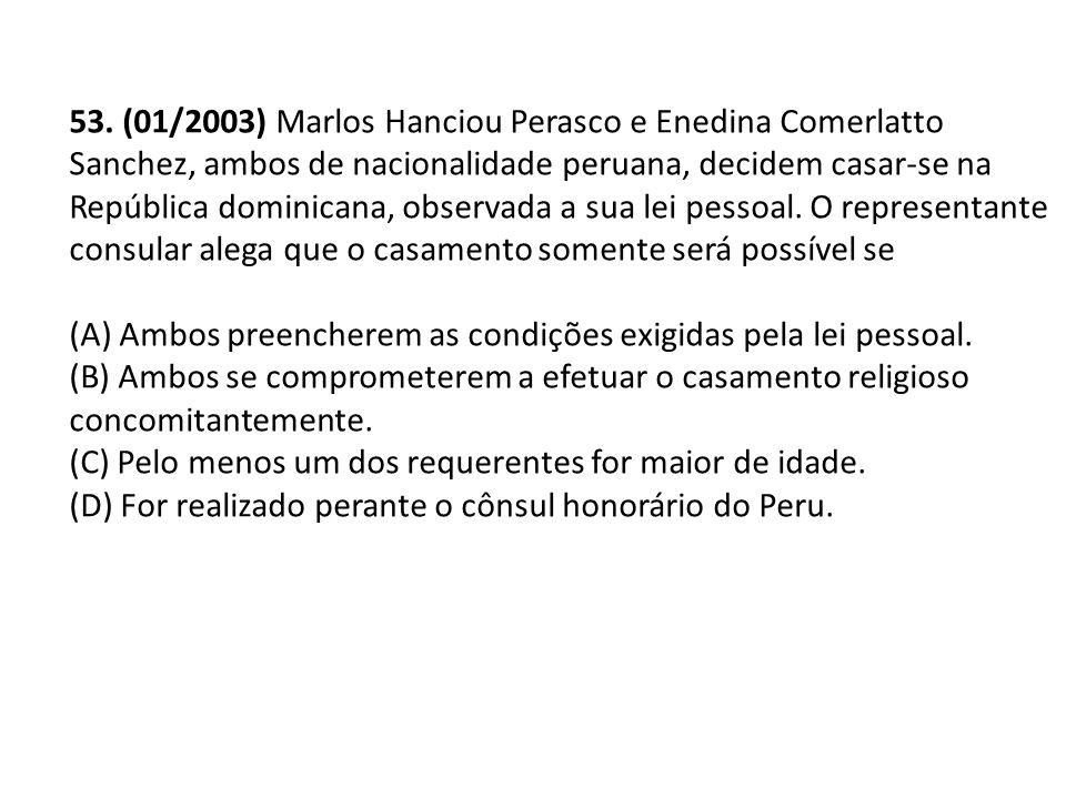 53. (01/2003) Marlos Hanciou Perasco e Enedina Comerlatto Sanchez, ambos de nacionalidade peruana, decidem casar-se na República dominicana, observada