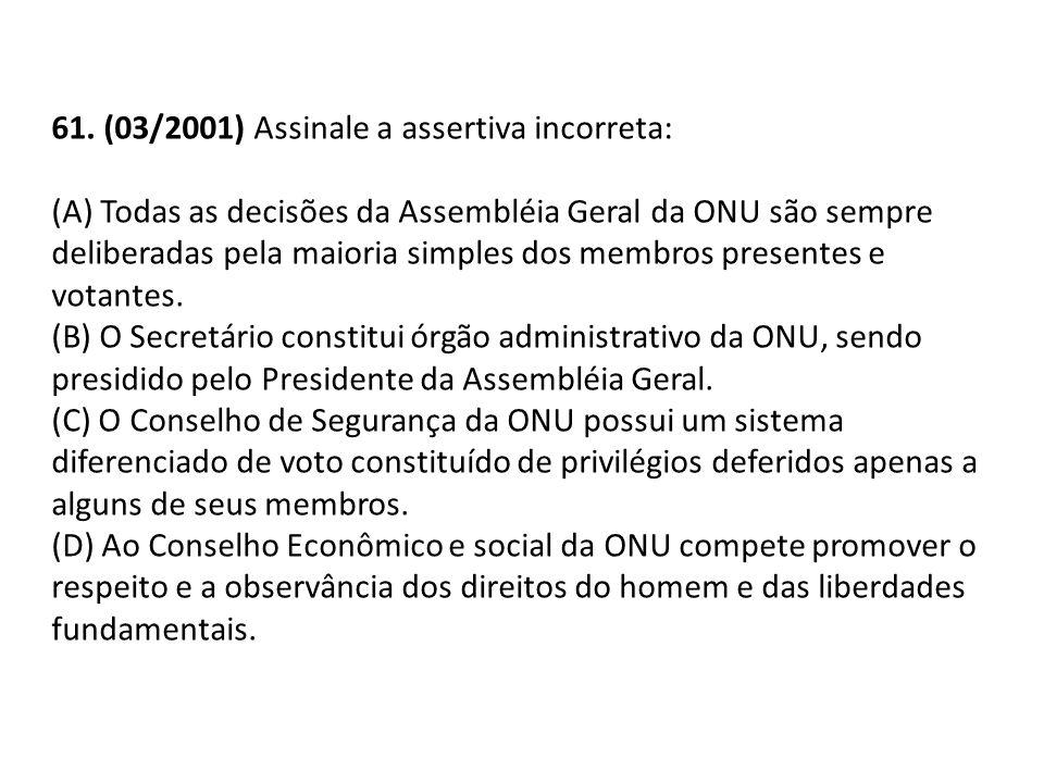 61. (03/2001) Assinale a assertiva incorreta: (A) Todas as decisões da Assembléia Geral da ONU são sempre deliberadas pela maioria simples dos membros