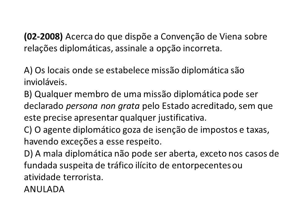 (02-2008) Acerca do que dispõe a Convenção de Viena sobre relações diplomáticas, assinale a opção incorreta. A) Os locais onde se estabelece missão di