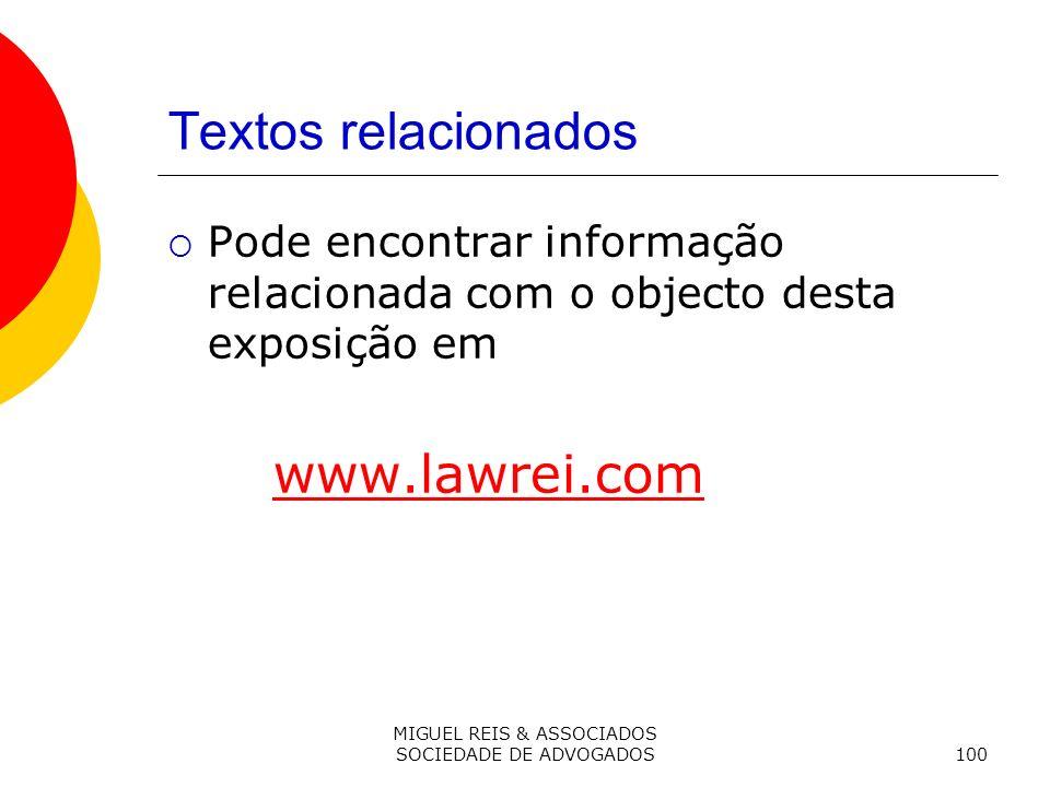 MIGUEL REIS & ASSOCIADOS SOCIEDADE DE ADVOGADOS100 Textos relacionados Pode encontrar informação relacionada com o objecto desta exposição em www.lawrei.com