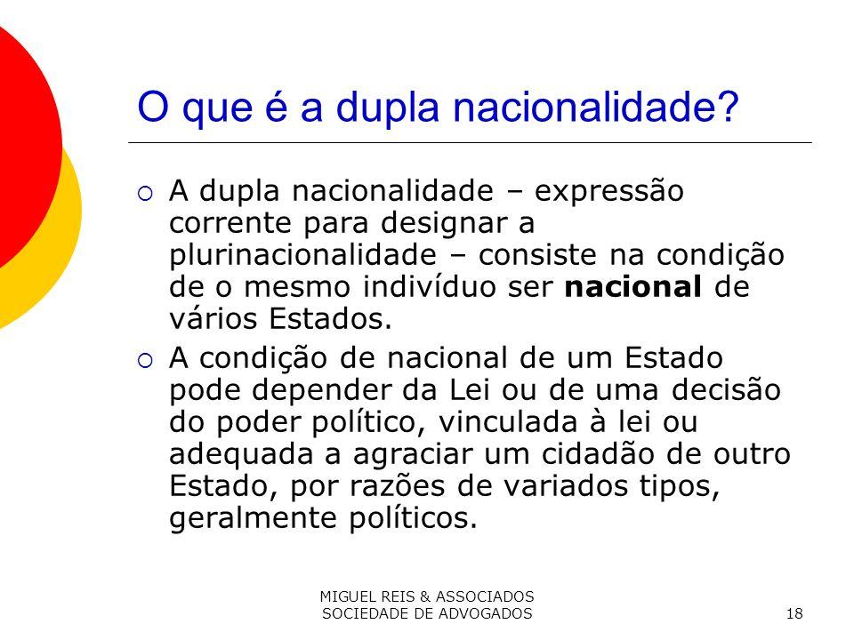 MIGUEL REIS & ASSOCIADOS SOCIEDADE DE ADVOGADOS18 O que é a dupla nacionalidade.