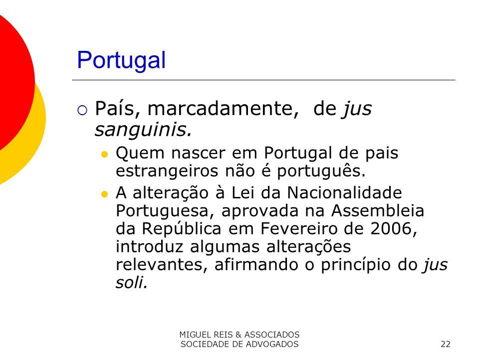 MIGUEL REIS & ASSOCIADOS SOCIEDADE DE ADVOGADOS22 Portugal País, marcadamente, de jus sanguinis.