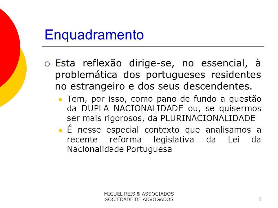MIGUEL REIS & ASSOCIADOS SOCIEDADE DE ADVOGADOS3 Enquadramento Esta reflexão dirige-se, no essencial, à problemática dos portugueses residentes no estrangeiro e dos seus descendentes.