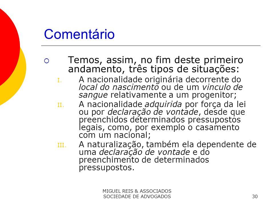 MIGUEL REIS & ASSOCIADOS SOCIEDADE DE ADVOGADOS30 Comentário Temos, assim, no fim deste primeiro andamento, três tipos de situações: I.