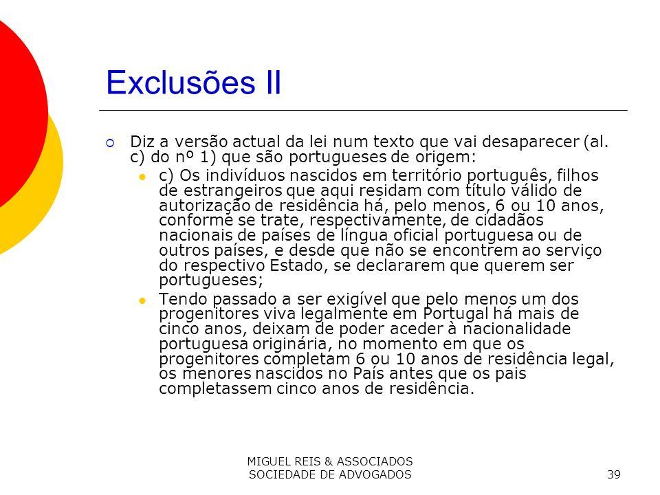 MIGUEL REIS & ASSOCIADOS SOCIEDADE DE ADVOGADOS39 Exclusões II Diz a versão actual da lei num texto que vai desaparecer (al.